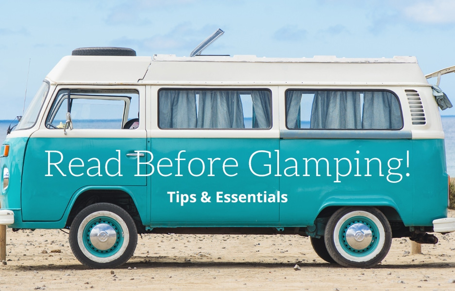 Read Before Glamping! Tips & Essentials
