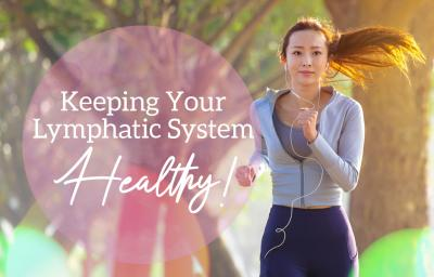 Keeping Your Lymphatic System Healthy!